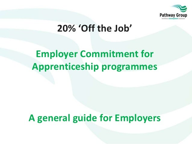 20% 'Off the Job' Employer Commitment for Apprenticeship programmes A general guide for Employers