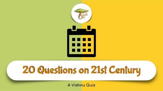 20 Questions on 21st Century A Vishnu Quiz
