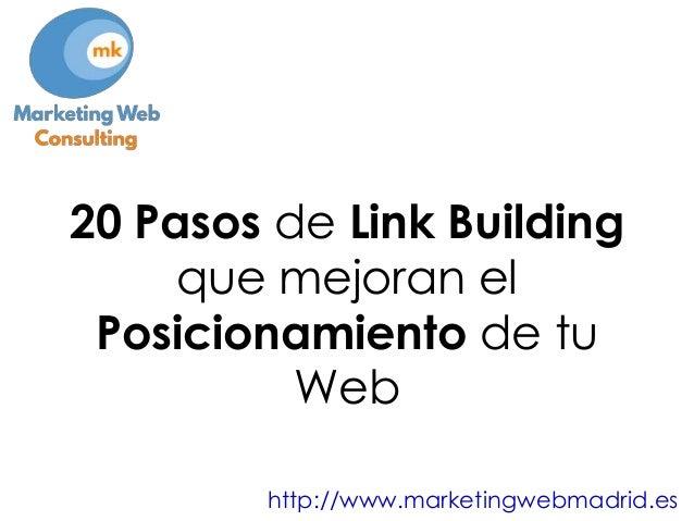 20 Pasos de Link Building que mejoran el Posicionamiento de tu Web http://www.marketingwebmadrid.es