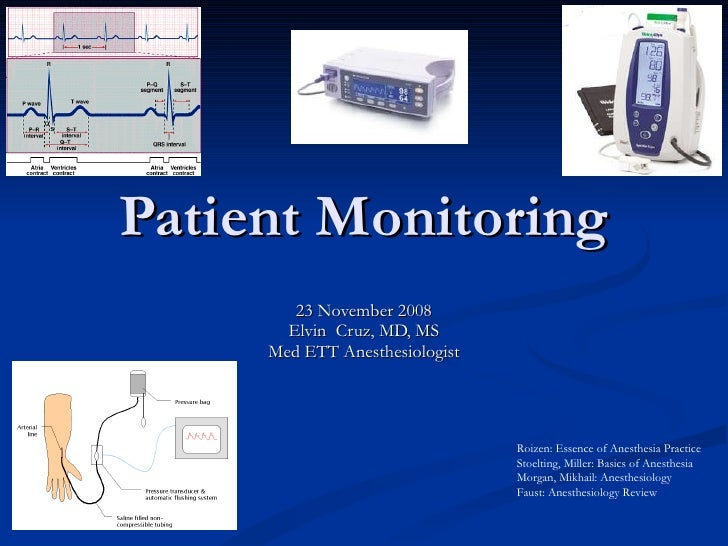 Patient Monitoring 23 November 2008 Elvin  Cruz, MD, MS Med ETT Anesthesiologist Roizen: Essence of Anesthesia Practice St...