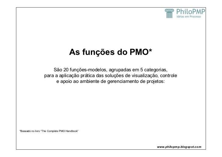 As funções do PMO*                      São 20 funções-modelos, agrupadas em 5 categorias,                  para a aplicaç...
