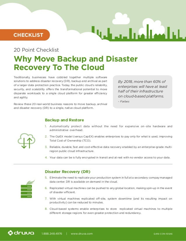1.888.248.4976 | www.druva.com Q416-CON-10546 20 Point Checklist Why Move Backup and Disaster Recovery To The Cloud Tradit...