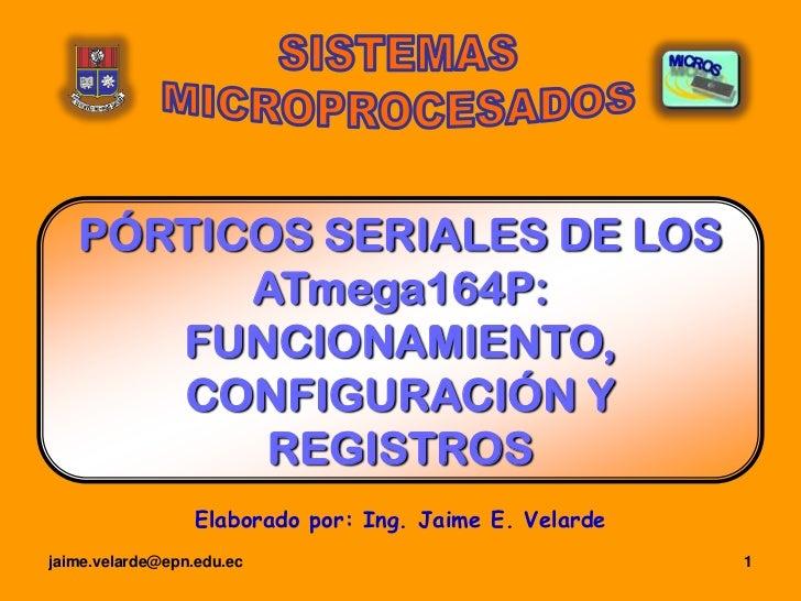 PÓRTICOS SERIALES DE LOS         ATmega164P:      FUNCIONAMIENTO,      CONFIGURACIÓN Y          REGISTROS                 ...