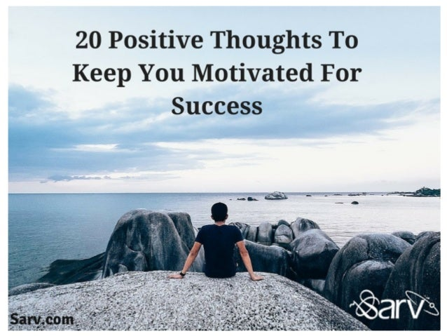 60 Positive Thoughts To Keep You Motivated For Success Inspiration Motivated Thought For Success