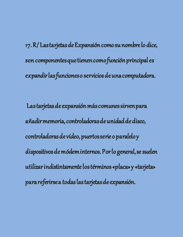 17.R/LastarjetasdeExpansióncomosunombrelodice, soncomponentesquetienencomofunciónprincipales expandirlasfuncionesoservicio...