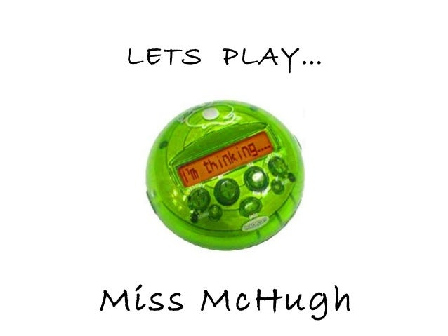 Miss McHugh LETS PLAY…