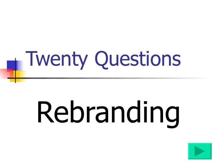 Twenty Questions  Rebranding