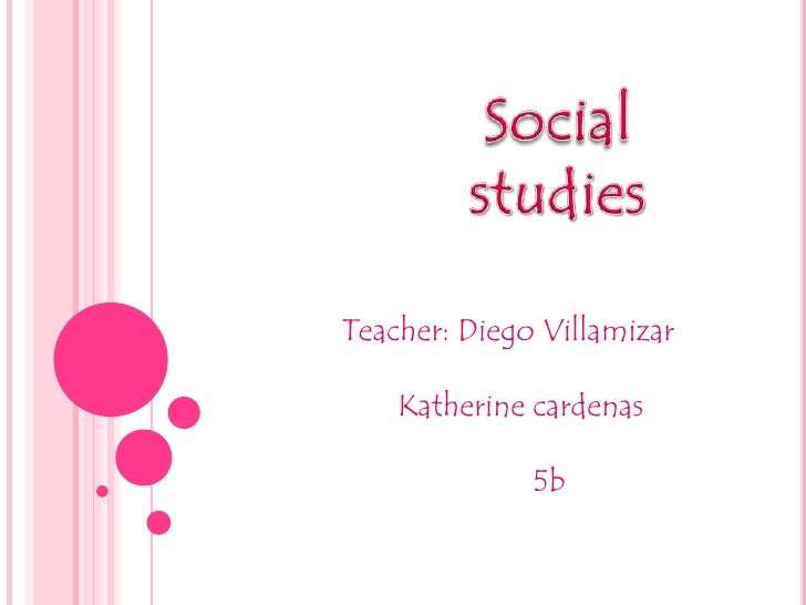 Social<br />studies<br />Teacher: Diego Villamizar<br />       Katherine cardenas<br />                        5b<br />