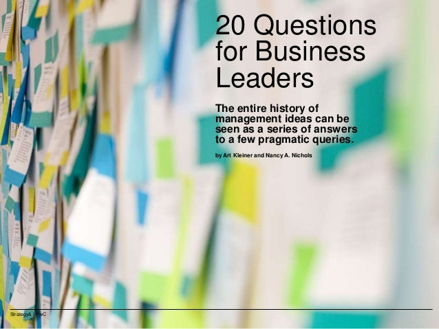 Strategy& | PwC 20 Questions for Business Leaders The entire history of management ideas can be seen as a series of answer...