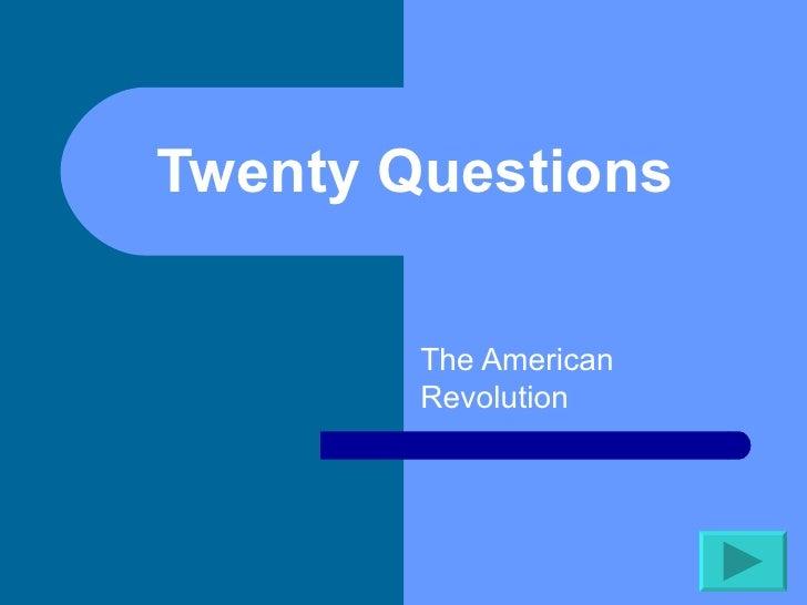 Twenty Questions  The American Revolution
