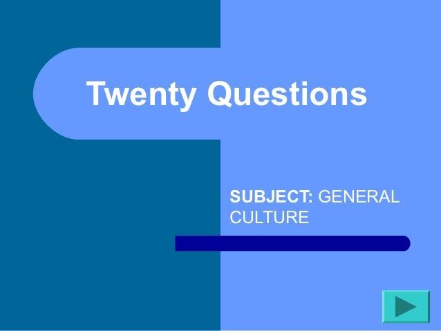 Twenty Questions        SUBJECT: GENERAL        CULTURE