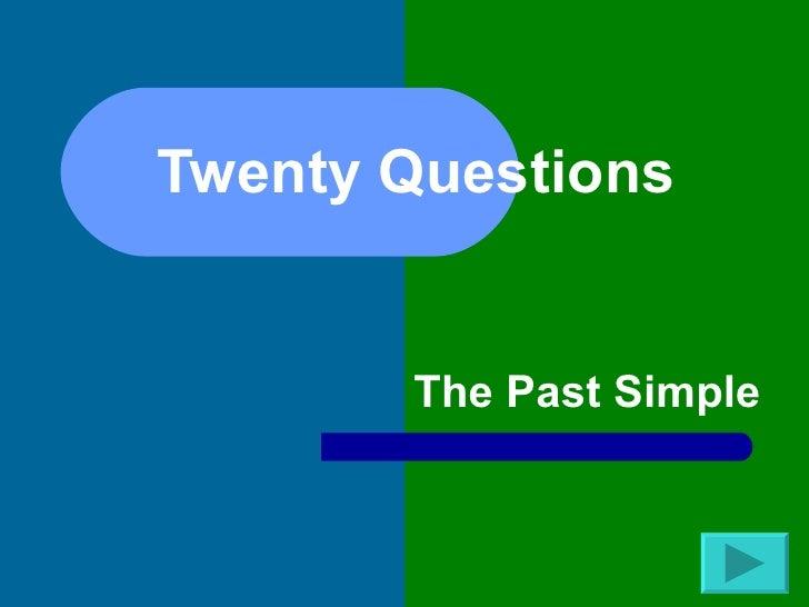 Twenty Questions          The Past Simple