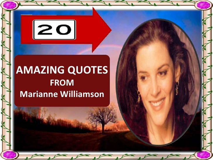 AMAZING QUOTES  <br />FROM<br />Marianne Williamson<br />