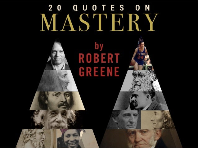 2 0  Q U O T E S  O N  MASTERY by  ROBERT GREENE
