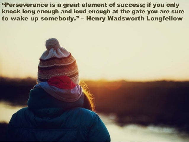 """""""Perseverance is a great element of success; if you only knock long enough and loud enough at the gate you are sure to wak..."""