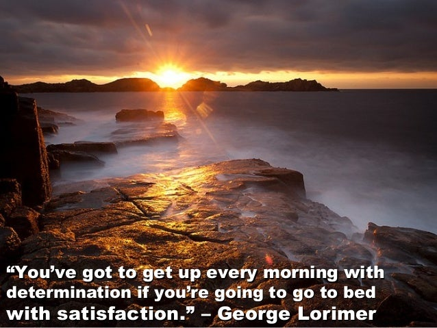 """""""""""You've got to get up every morning withYou've got to get up every morning with determination if you're going to go to be..."""