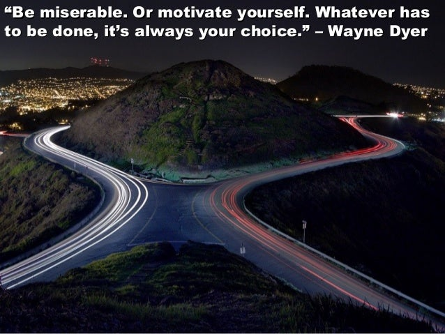 """""""""""Be miserable. Or motivate yourself. Whatever hasBe miserable. Or motivate yourself. Whatever has to be done, it's always..."""