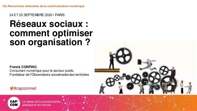 12e Rencontres nationales de la communication numérique Réseaux sociaux : comment optimiser son organisation ? 24 ET 25 SE...