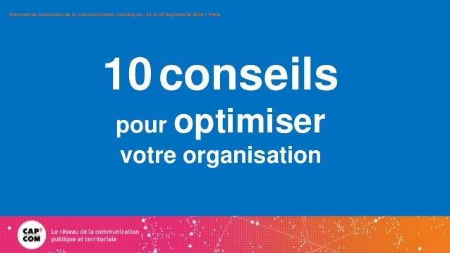 10conseils pour optimiser votre organisation Rencontres nationales de la communication numérique • 24 et 25 septembre 2020...