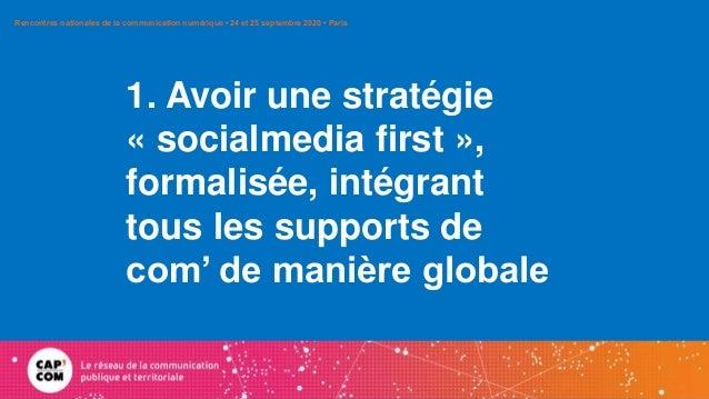 1. Avoir une stratégie « socialmedia first », formalisée, intégrant tous les supports de com' de manière globale Rencontre...