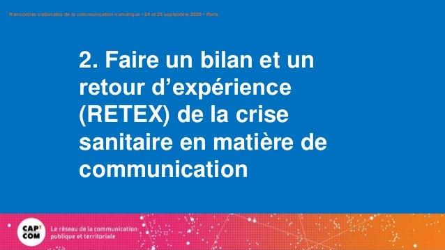 2. Faire un bilan et un retour d'expérience (RETEX) de la crise sanitaire en matière de communication Rencontres nationale...