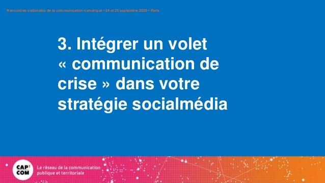 3. Intégrer un volet « communication de crise » dans votre stratégie socialmédia Rencontres nationales de la communication...