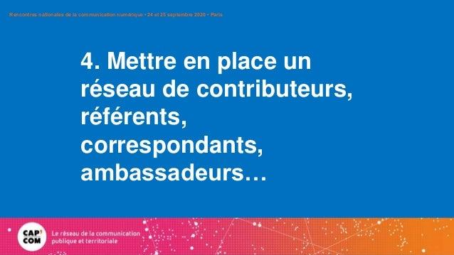 4. Mettre en place un réseau de contributeurs, référents, correspondants, ambassadeurs… Rencontres nationales de la commun...