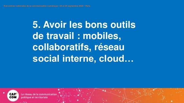 5. Avoir les bons outils de travail : mobiles, collaboratifs, réseau social interne, cloud… Rencontres nationales de la co...