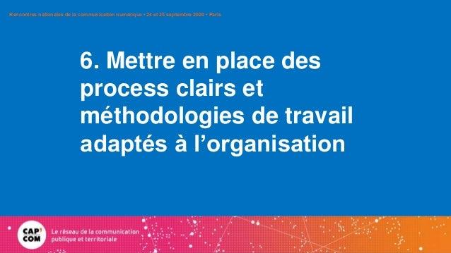 6. Mettre en place des process clairs et méthodologies de travail adaptés à l'organisation Rencontres nationales de la com...