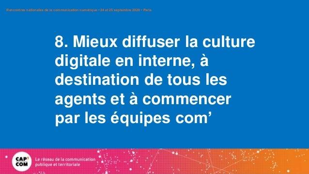 8. Mieux diffuser la culture digitale en interne, à destination de tous les agents et à commencer par les équipes com' Ren...