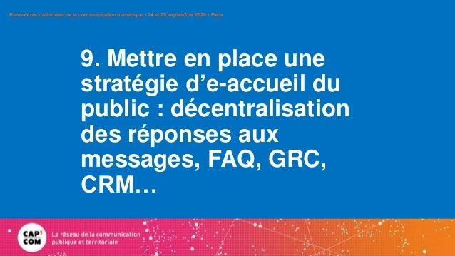9. Mettre en place une stratégie d'e-accueil du public : décentralisation des réponses aux messages, FAQ, GRC, CRM… Rencon...