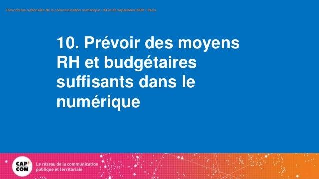 10. Prévoir des moyens RH et budgétaires suffisants dans le numérique Rencontres nationales de la communication numérique ...