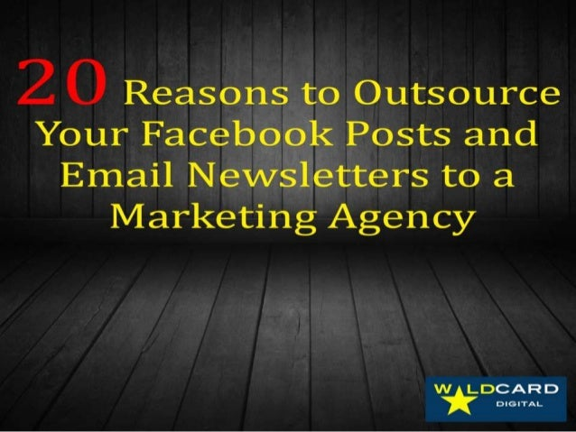20 Reasons to Outsource Your Facebook Posts and Email Newsletters to a Marketing Agency