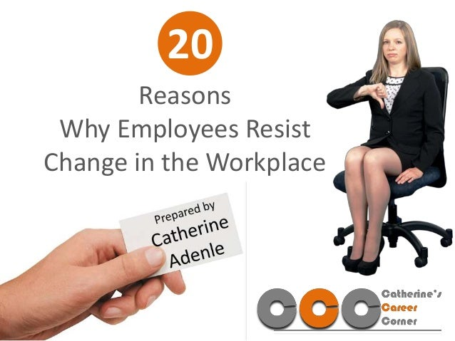 a look at the reasons for the resistance to change from employees A recent comment on this blog regarding resistance to change led me to try but can also look like idiots from the reasons why front line employees.
