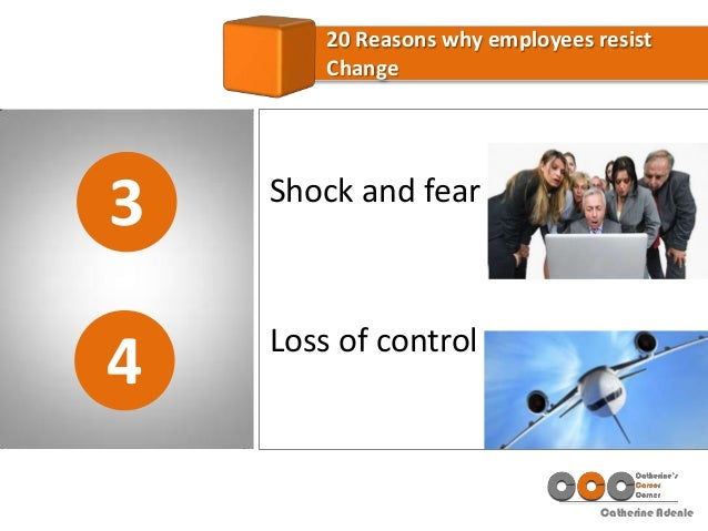 Catherine Adenle 3 20 Reasons why employees resist Change 4 Shock and fear Loss of control