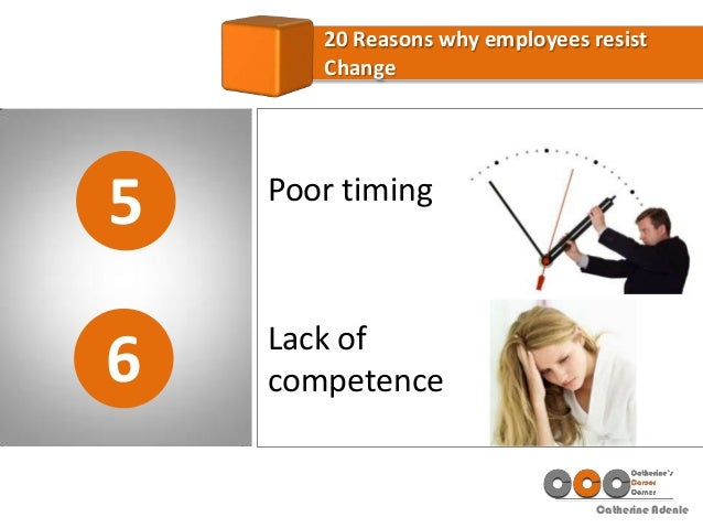 Catherine Adenle 5 20 Reasons why employees resist Change 6 Poor timing Lack of competence