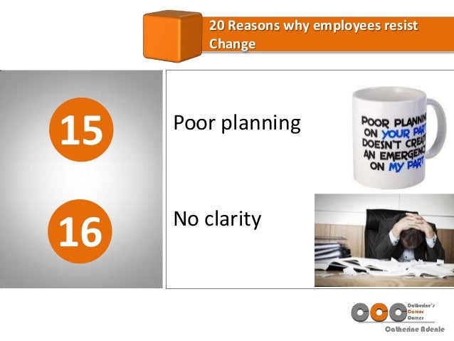 Catherine Adenle 15 20 Reasons why employees resist Change 16 Poor planning No clarity
