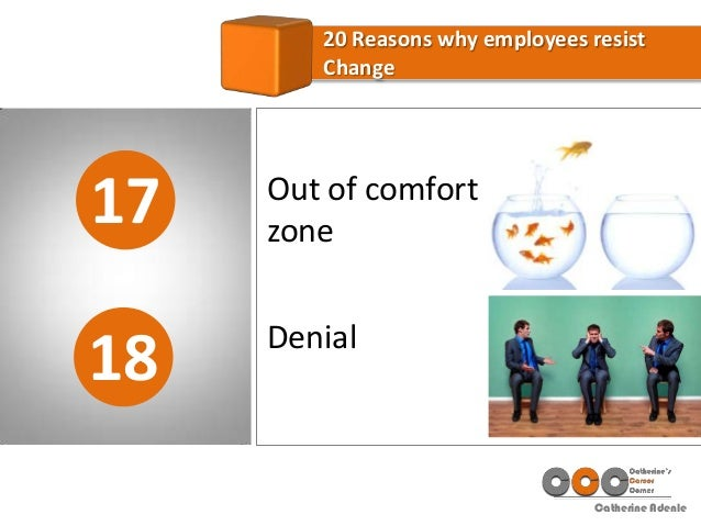 Catherine Adenle 17 20 Reasons why employees resist Change 18 Out of comfort zone Denial