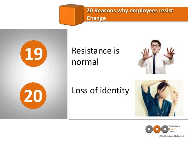 a look at the reasons for the resistance to change from employees It is often taken for granted that organisations, large or small, need to change in order to stay competitive in business, it is the one thing you can be assured of there is no choice, they must change to survive when dealing with this much change though, we are bound to run into barriers of resistance in this article, we look.