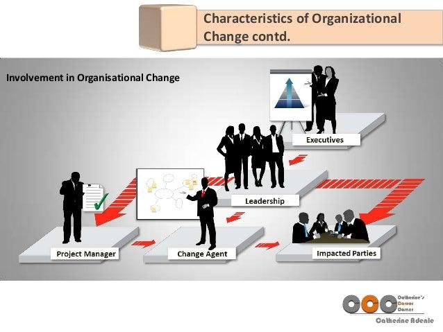 Catherine Adenle Involvement in Organisational Change Characteristics of Organizational Change contd.