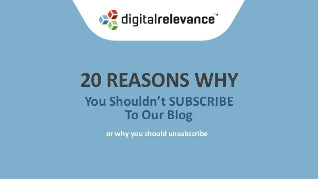 20 REASONS WHY You Shouldn't SUBSCRIBE To Our Blog or why you should unsubscribe
