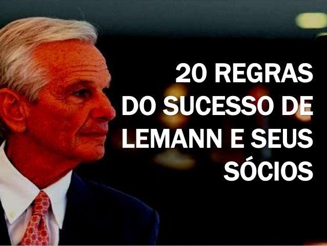 20 REGRAS DO SUCESSO DE LEMANN E SEUS SÓCIOS
