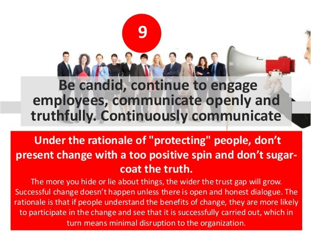9 Be candid, continue to engage employees, communicate openly and truthfully. Continuously communicate Under the rationale...
