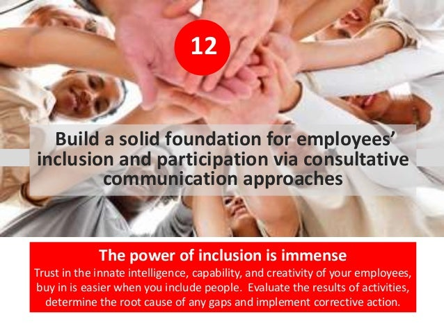 12 Build a solid foundation for employees' inclusion and participation via consultative communication approaches The power...