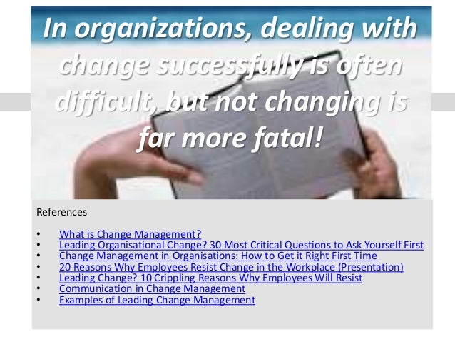 1 References • What is Change Management? • Leading Organisational Change? 30 Most Critical Questions to Ask Yourself Firs...