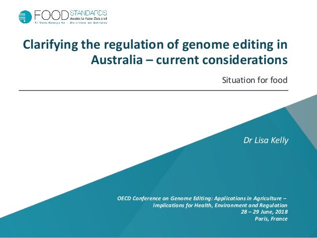 Clarifying the regulation of genome editing in Australia – current considerations Situation for food Dr Lisa Kelly OECD Co...