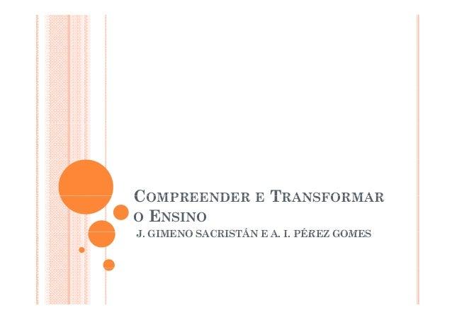COMPREENDER E TRANSFORMARO ENSINOJ.J GIMENO SACRISTÁN E A. I. PÉREZ GOMES                     A I