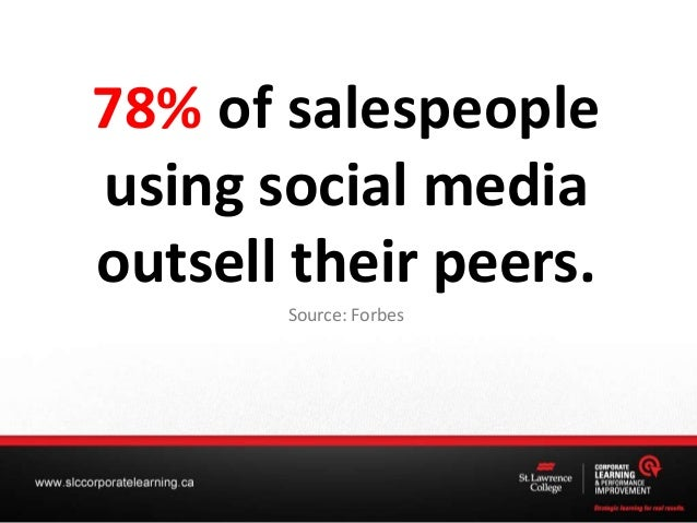 78% of salespeople using social media outsell their peers. Source: Forbes