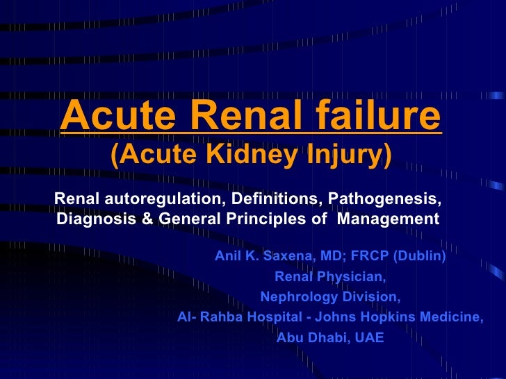 Acute Renal failure (Acute Kidney Injury) Anil K. Saxena, MD; FRCP (Dublin) Renal Physician, Nephrology Division, Al- Rahb...