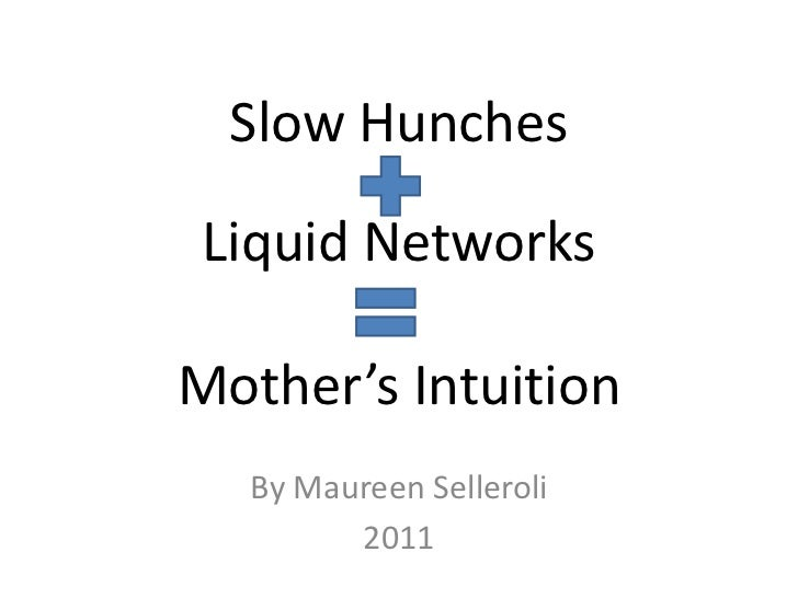 Slow Hunches Liquid NetworksMother's Intuition<br />By Maureen Selleroli<br />2011<br />